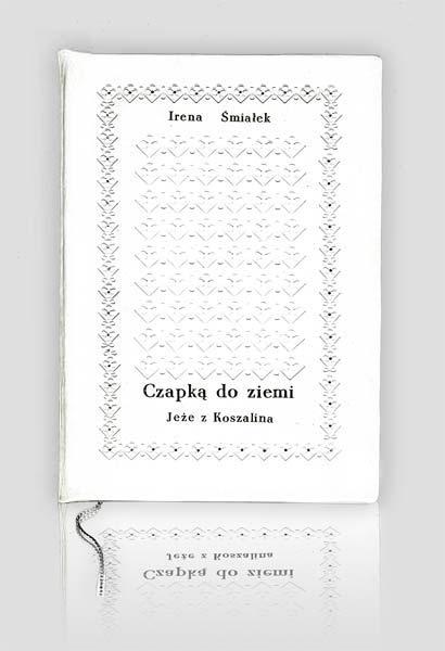 """Irena Śmiałek — """"Czapką do ziemi, Jeże z Koszalina"""""""