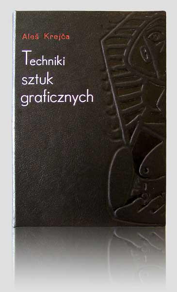 """Krejča """"Techniki sztuk graficznych"""" — artystyczna oprawa książki, Wydawnictwo i Introligatornia Artystyczna Kurtiak i Ley w Koszalinie"""